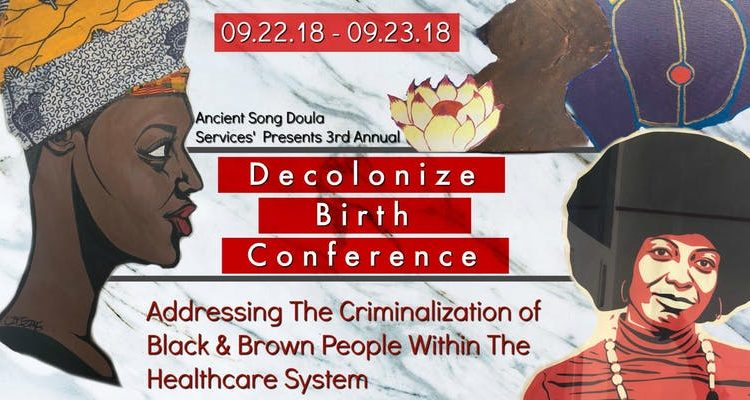 Decolonize Birth: Addressing the Criminalization of Black and Brown People…